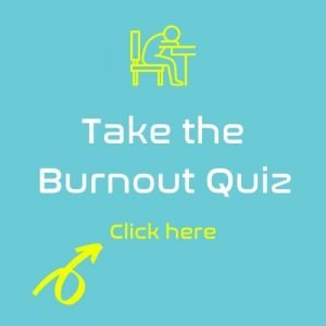Take the burnout quiz. Click here.