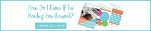 Click here to download your copy of 'How Do I Know If I'm Heading For Burnout?'